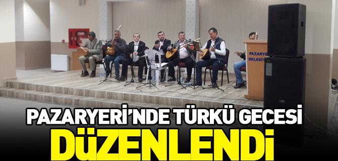 PAZARYERİ'NDE TÜRKÜ GECESİ DÜZENLENDİ