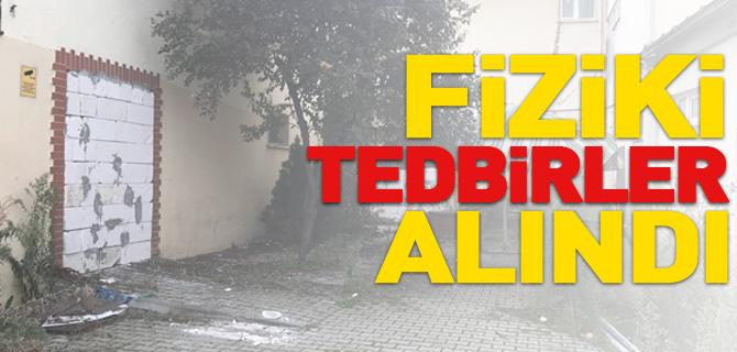 FİZİKİ TEDBİRLER ALINDI