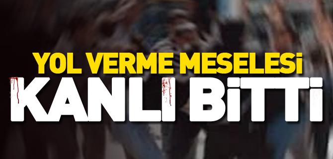 YOL VERME MESELESİ KANLI BİTTİ