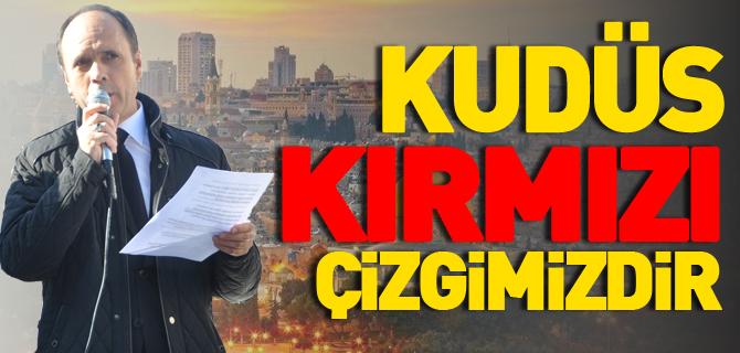 """""""KUDÜS KIRMIZI ÇİZGİMİZDİR"""""""