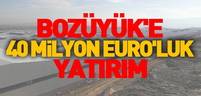 BOZÜYÜK'E 40 MİLYON EURO'LUK YATIRIM