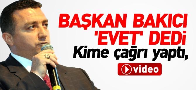 BAŞKAN BAKICI 'EVET' DEDİ..