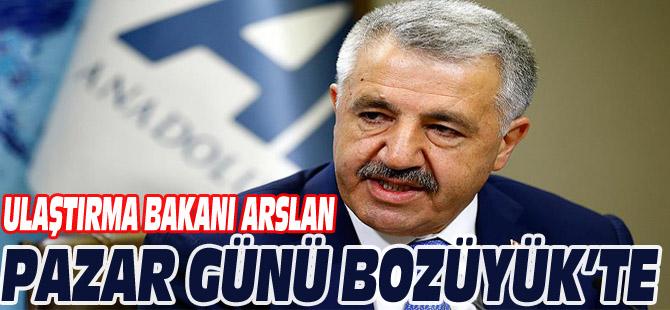 ULAŞTIRMA BAKANI ARSLAN, PAZAR GÜNÜ BOZÜYÜK'TE