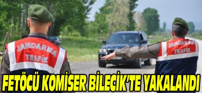 FETÖCÜ KOMİSER BİLECİK'TE YAKALANDI