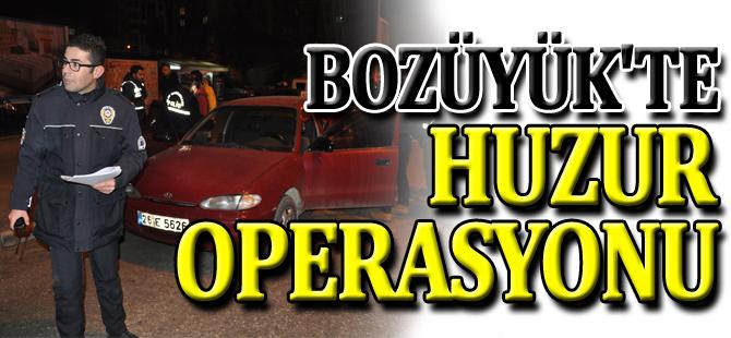 BOZÜYÜK'TE HUZUR OPERASYONU