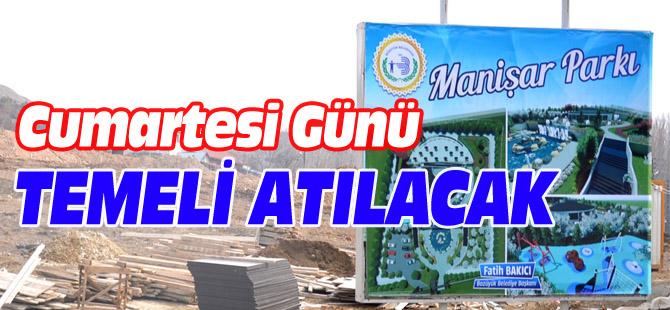 MANİŞAR PARKI'NIN TEMEL ATMA TÖRENİ CUMARTESİ GÜNÜ YAPILACAK