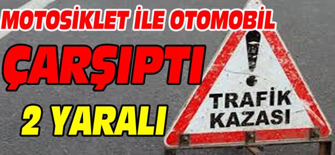 MOTOSİKLET İLE OTOMOBİL ÇARPIŞTI 2 YARALI