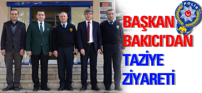BAŞKAN BAKICI'DAN TAZİYE ZİYARETİ