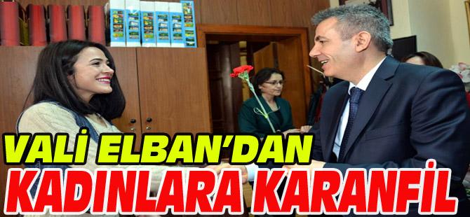 VALİ ELBAN'DAN KADINLARA KARANFİL