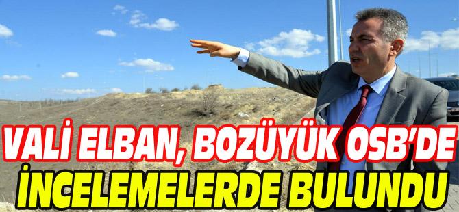 VALİ ELBAN, BOZÜYÜK OSB'DE İNCELEMELERDE BULUNDU