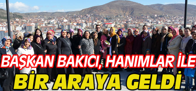 BAŞKAN BAKICI, HANIMLAR İLE BİR ARAYA GELDİ