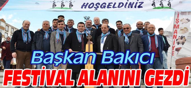 BAŞKAN BAKICI FESTİVAL ALANINI GEZDİ