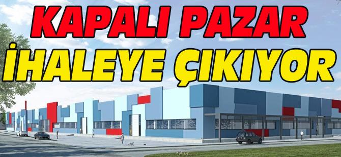 KAPALI PAZAR İHALEYE ÇIKIYOR