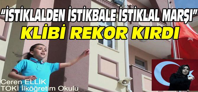 """İSTİKLALDEN İSTİKBALE İSTİKLAL MARŞI"" KLİBİ REKOR KIRDI"