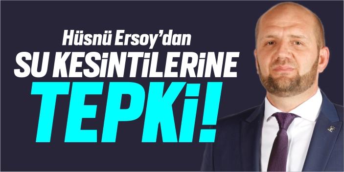Hüsnü Ersoy'dan su kesintilerine tepki!