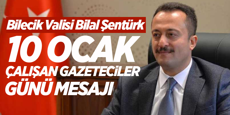 Vali Bilal Şentürk'ten 10 Ocak Çalışan Gazeteciler Günü Mesajı